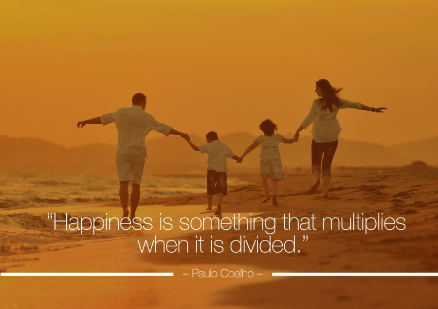 Happiness is something that multiplies when divided
